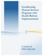 Coordinating Human Services Programs with Health Reform Implementation_ A Toolkit for State Agencies